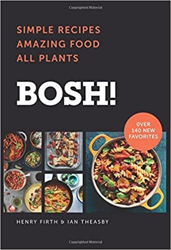 BOSH. Simple Recipes Amazing Food All Plants