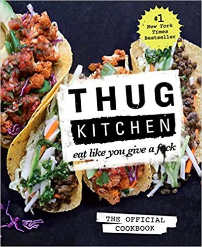 Thug Kitchen. The Official Cookbook. Eat Like You Give a Fck