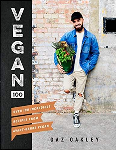 Vegan 100. Over 100 Incredible Recipes from Avant-Garde Vegan