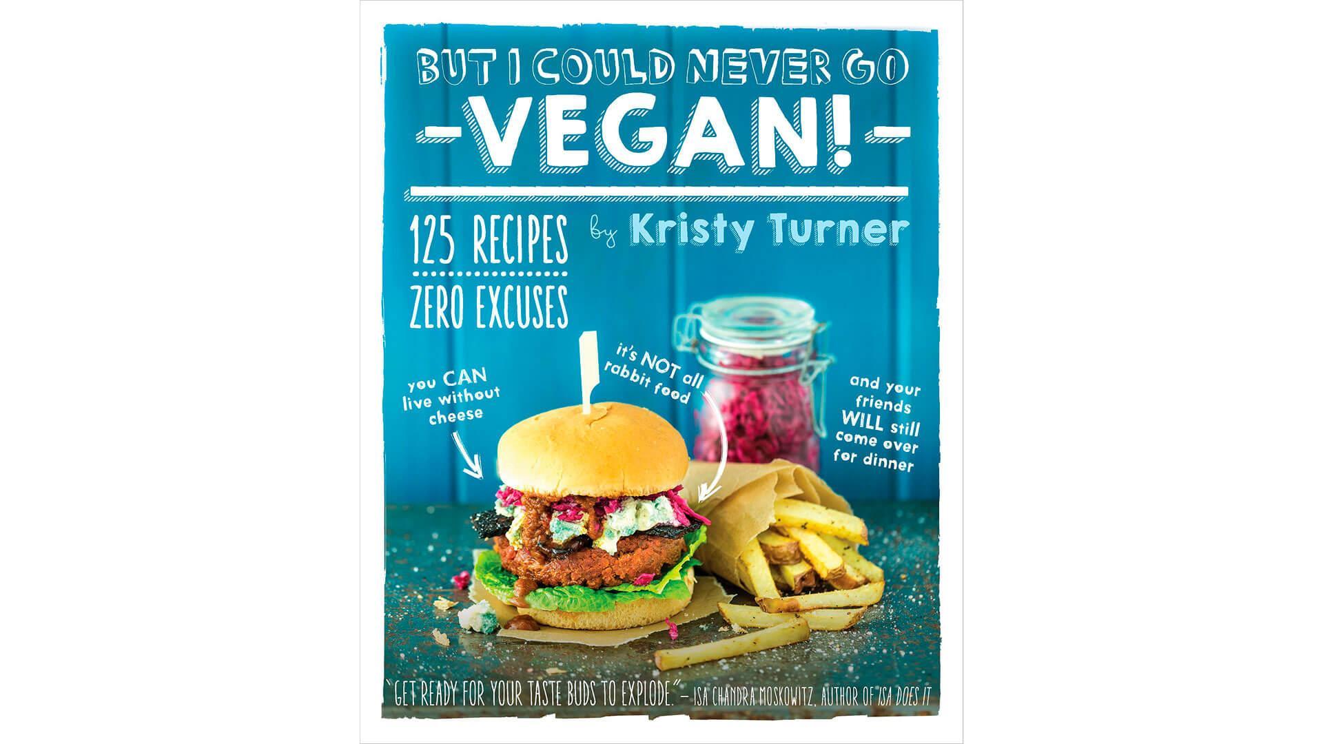 Vegan Cookbook: But I Could Never Go Vegan!